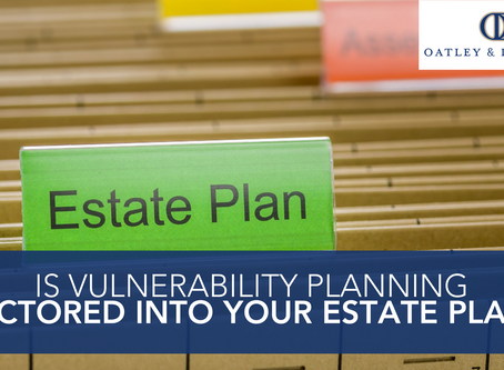 Is Vulnerability Planning Factored Into Your Estate Plan?