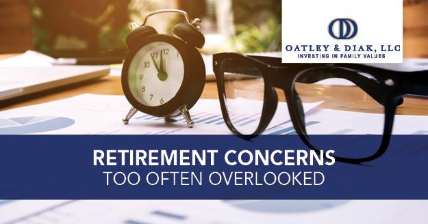 5 Retirement Concerns Too Often Overlooked