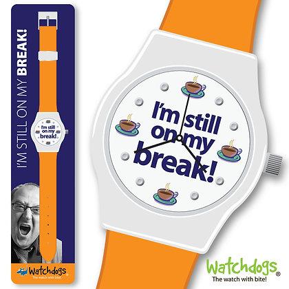 I'm Still on My Break Watch