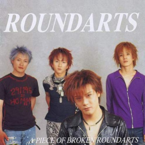 ROUNDARTS【CDアルバム】 A PIECE OF BROKEN ROUNDARTS