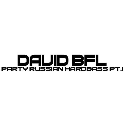 David BFL - Party Russian Hardbass Pt.1