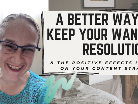 A Better Way to Keep Your Waning Resolutions & The Positive Effects It Has on Your Content Strategy