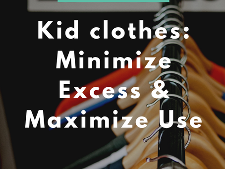 Kid clothes: 3 steps to Minimize Excess & Maximize Use