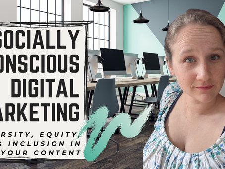 Socially Conscious Digital Marketing: Diversity, Equity, & Inclusion in Your Content