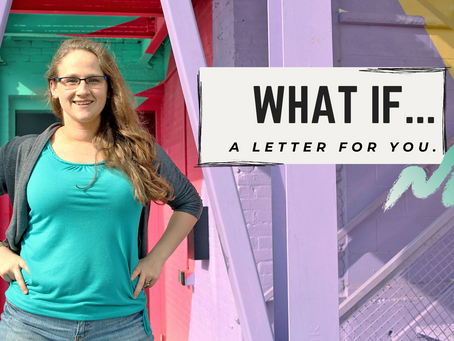 What If... A Letter for YOU.