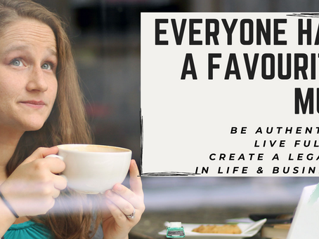 Everyone Has A Favourite Mug: Be Authentic; Live Fully; Create a Legacy in Life & Business