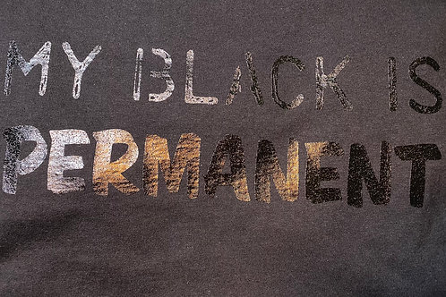 """MY BLACK IS PERMANENT"""
