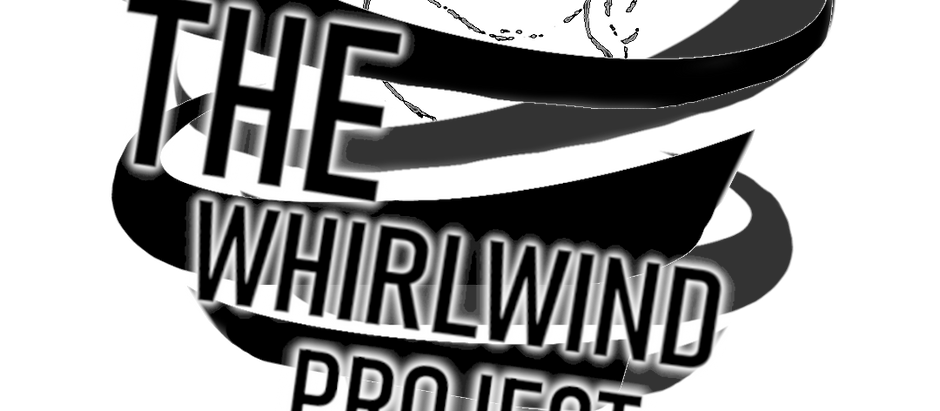The Whirlwind Project is preparing to Launch!