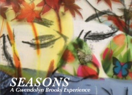 SEASONS: A Gwendolyn Brooks Experience
