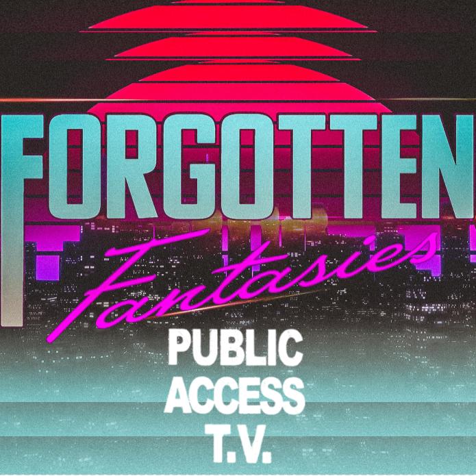 Forgotten Fantasies Live: Public Access TV