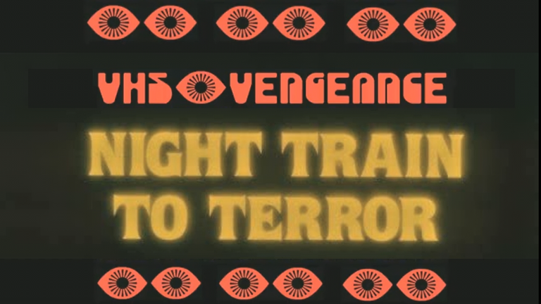 VHS Vengeance presents Night Train To Terror... coming soon