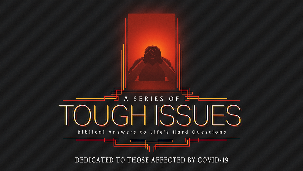 Tough Issues, biblical answers to issues affected by COVID-19