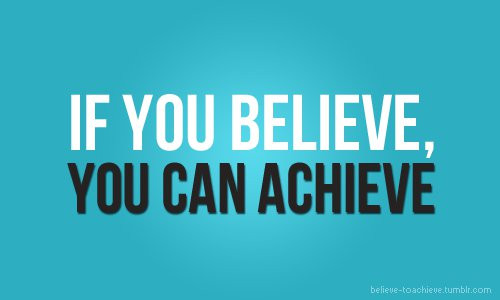 If You Can Believe It, You Can Achieve It