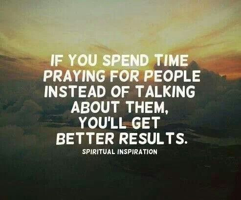 spend time praying for people instead of talking about them