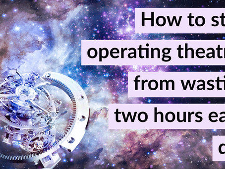How to stop operating theatres from wasting two hours each day