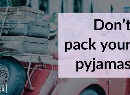 Don't Pack Your Pyjamas