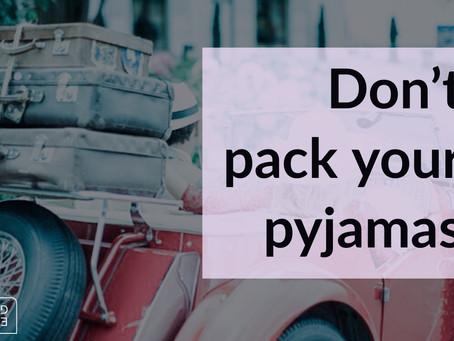 Don't Pack Your Pyjamas