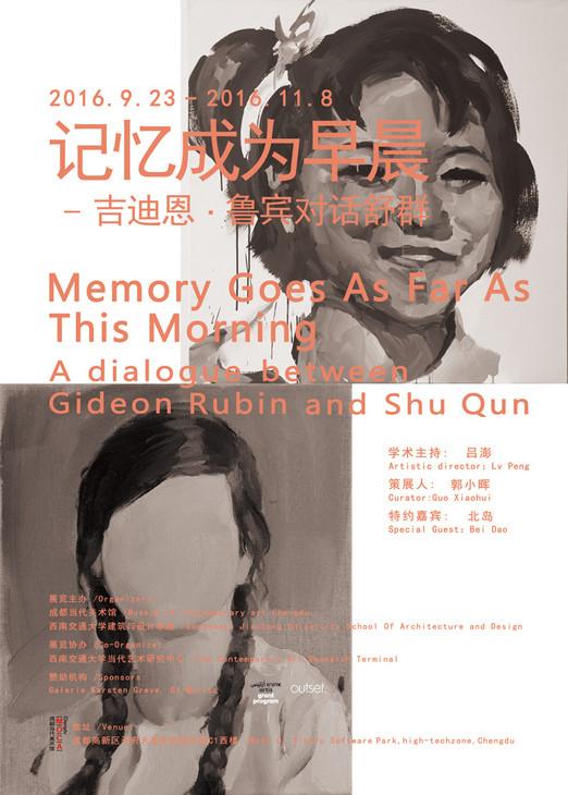 'Memory Goes as Far as This Morning';  A dialogue between Gideon Rubin and Shu Qun