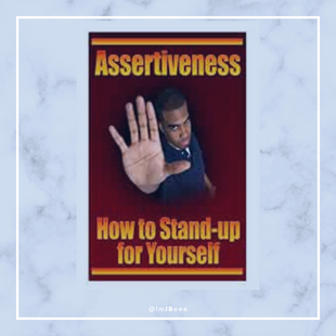 Assertiveness: How to Stand Up For Yourself