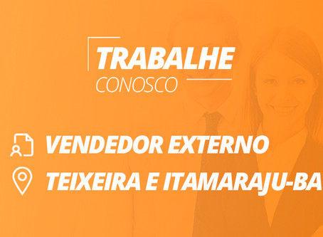 Vagas: Vendedor Externo (Teixeira e Itamaraju-BA)