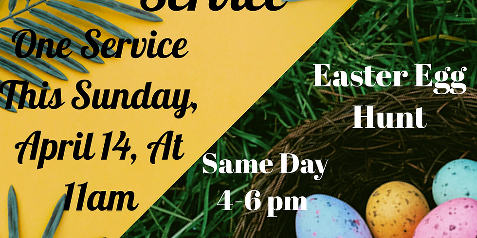 Palm Sunday One Service and Easter Egg Hunt!