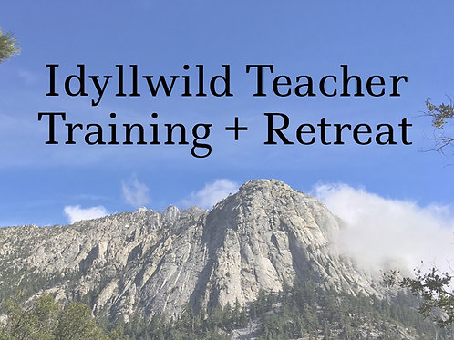 Idyllwild Teacher Training + Retreat, June or Sept, 2020