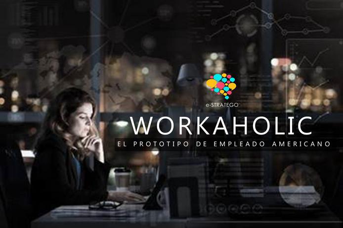Workaholic: Adictos al trabajo, el prototipo de empleado Americano