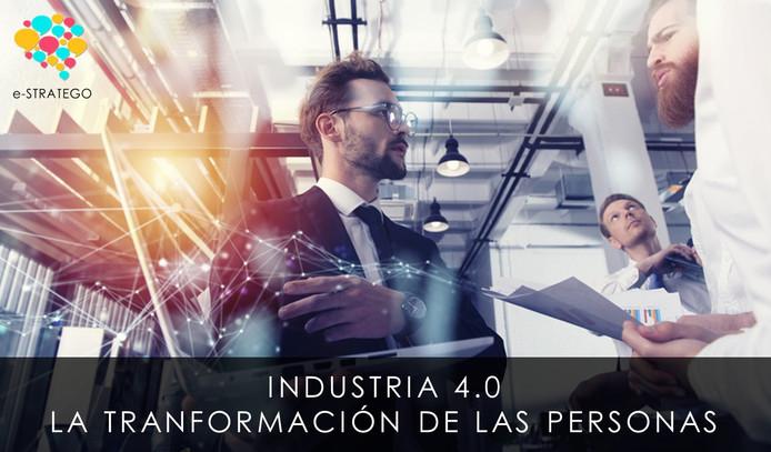 INDUSTRIA 4.0 -  LA TRANSFORMACIÓN DE LAS PERSONAS