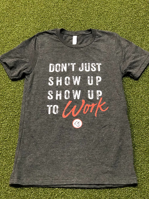 Show up to work tshirt