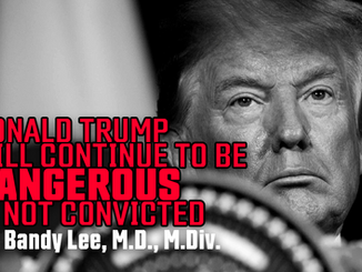 Donald Trump Will Continue to be Dangerous If Not Convicted