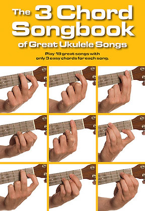 THE 3 CHORD SONGBOOK OF GREAT UKULELE SONGS