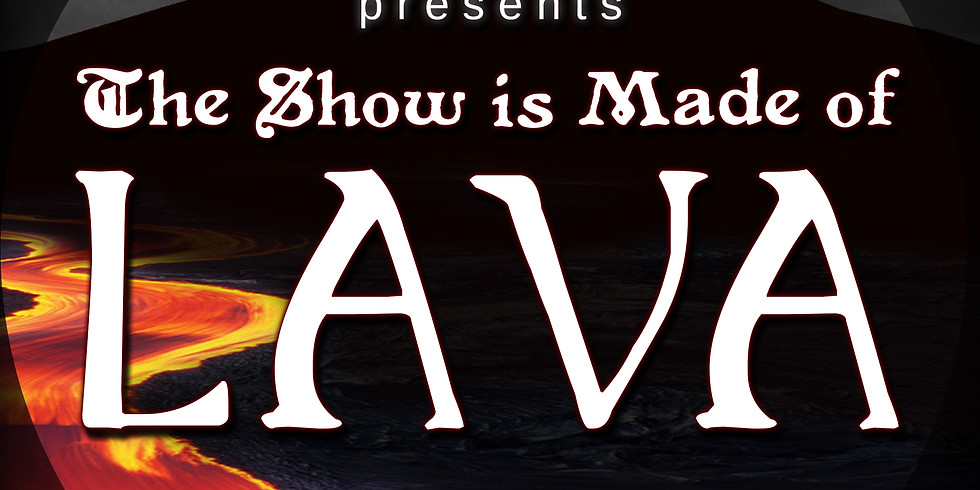 The Show Is Made of Lava