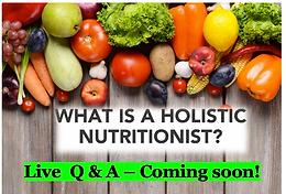 Holistic Nutritionist- LIVE  Q & A