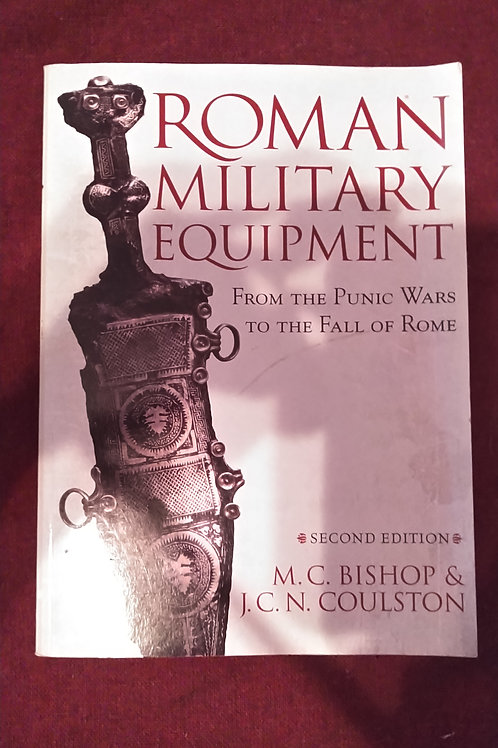 Roman Military Equipment by Bishop and Coulston
