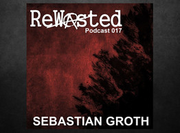 Rewasted Podcast 17 by Sebastian Groth