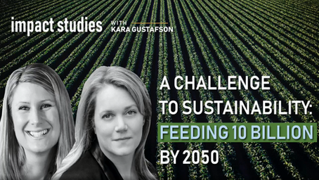 IMPACT STUDIES: A Challenge to Sustainability: Feeding 10 Billion by 2050