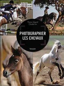 Photographier les chevaux de Thierry Ségard et Claude Lux