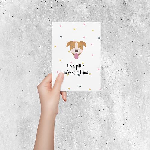 It's a Pittie You're So Old Birthday Card