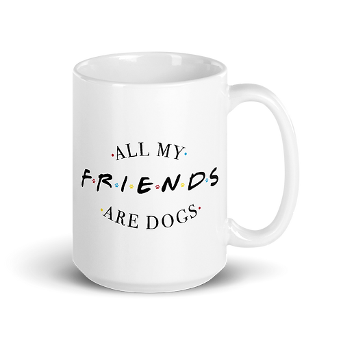 All My Friends Are Dogs Mug