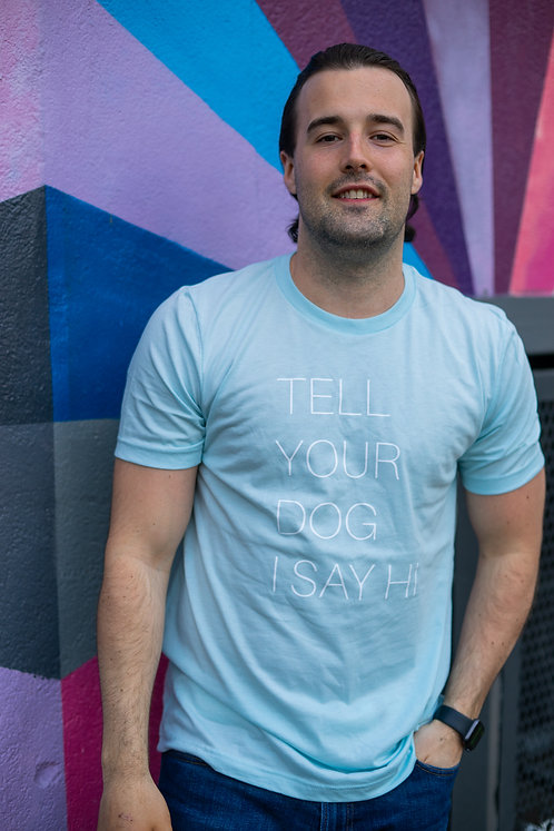 Tell Your Dog Tee | Baby Blue
