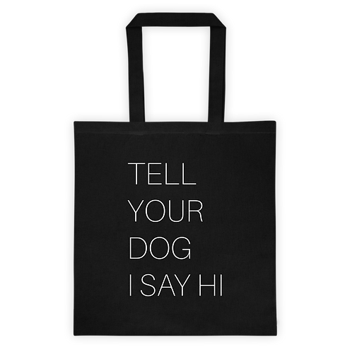 Tell Your Dog I Say Hi™ Tote