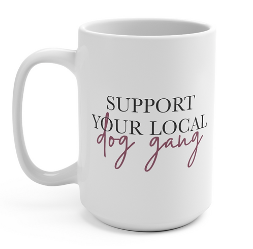 Support Your Local Dog Gang Mug