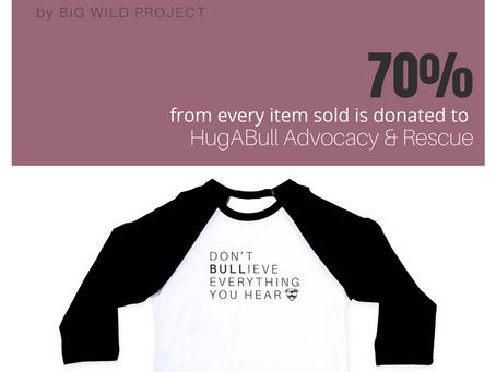 """Big Wild Project X HugABull Advocacy & Rescue """"Bulliever Collection"""""""
