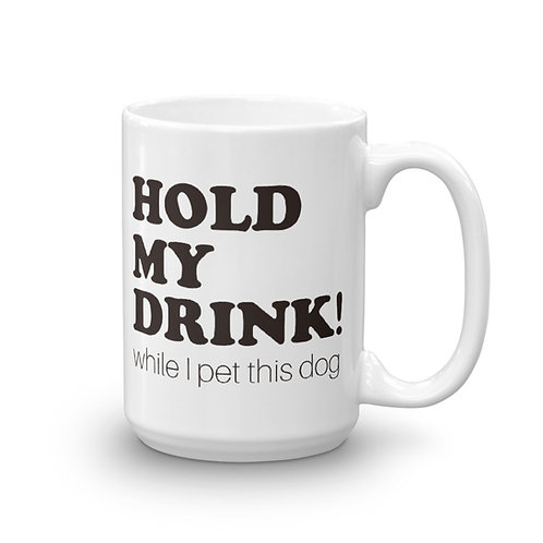 Hold my drink! Mug