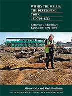 Within the walls: the developing town c AD 750–1325. Canterbury Whitefriars Excavations 1999–2004