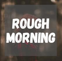 rOUGH MORNING.png