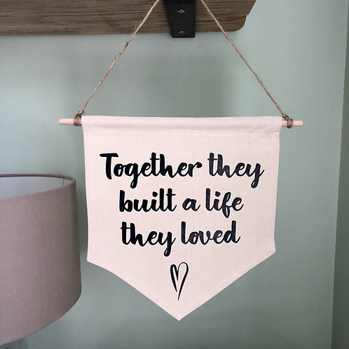 Together they built a life they loved Fabric Pennant Flag