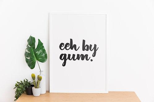 Eeh by gum A4 Print