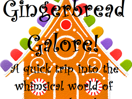 Gingerbread Galore!