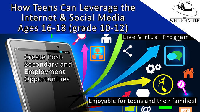 How Teens Can Leverage the Internet Social Media to Create Post-Secondary and Employment Opportunities Ages 16-18 (grade 10-12)